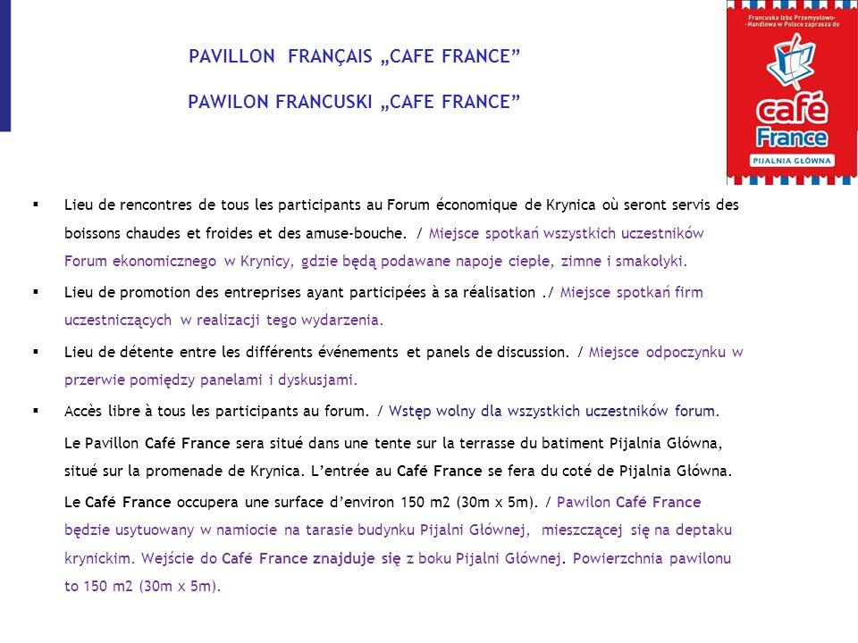 PAVILLON FRANÇAIS CAFE FRANCE PAWILON FRANCUSKI CAFE FRANCE Lieu de rencontres de tous les participants au Forum économique de Krynica où seront servi