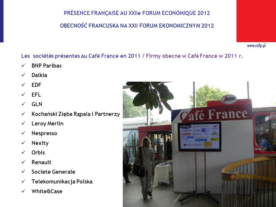 PRÉSENCE FRANÇAISE AU XXIIe FORUM ECONOMIQUE 2012 OBECNOŚĆ FRANCUSKA NA XXII FORUM EKONOMICZNYM 2012 Les sociétés présentes au Café France en 2011 / F