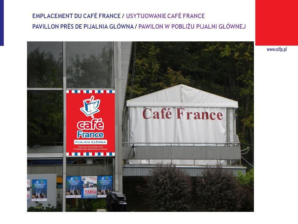 EMPLACEMENT DU CAFÉ FRANCE / USYTUOWANIE CAFÉ FRANCE PAVILLON PRÈS DE PIJALNIA GŁÓWNA / PAWILON W POBLIŻU PIJALNI GŁÓWNEJ