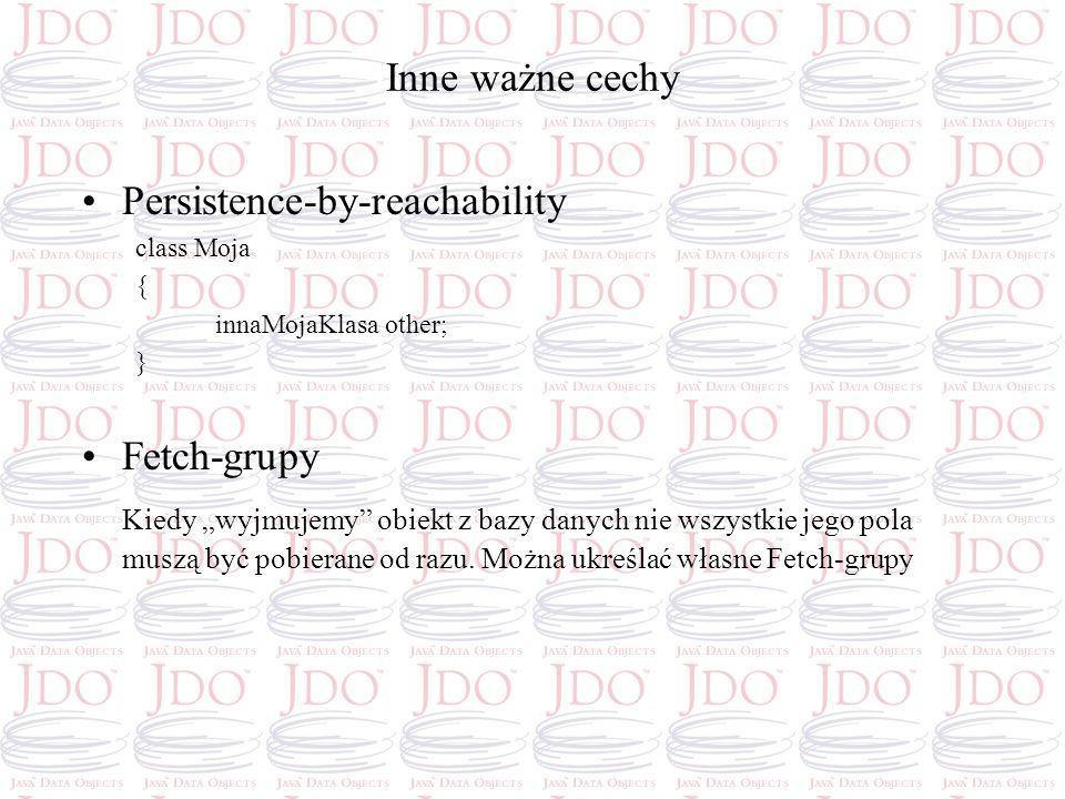 Inne ważne cechy Persistence-by-reachability class Moja { innaMojaKlasa other; } Fetch-grupy Kiedy wyjmujemy obiekt z bazy danych nie wszystkie jego p