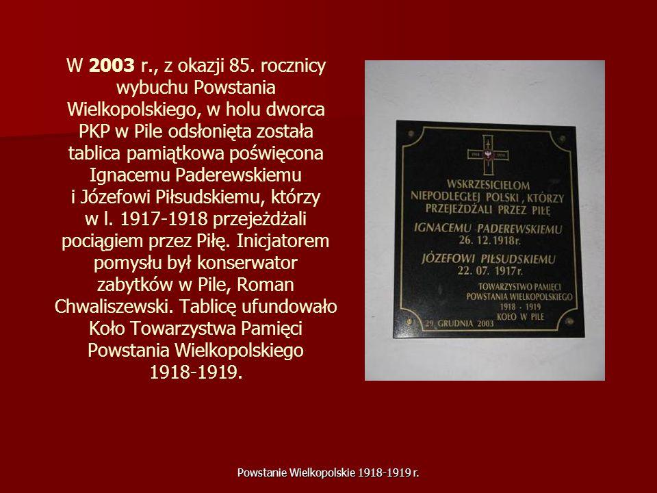 Powstanie Wielkopolskie 1918-1919 r. W 2003 r., z okazji 85. rocznicy wybuchu Powstania Wielkopolskiego, w holu dworca PKP w Pile odsłonięta została t