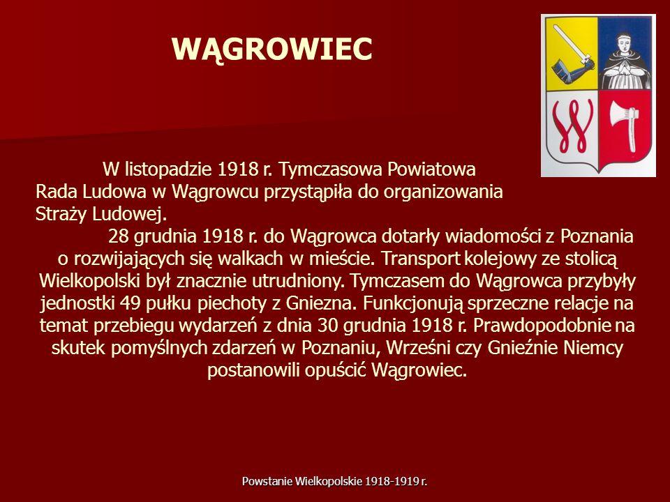 Powstanie Wielkopolskie 1918-1919 r. W listopadzie 1918 r. Tymczasowa Powiatowa Rada Ludowa w Wągrowcu przystąpiła do organizowania Straży Ludowej. 28