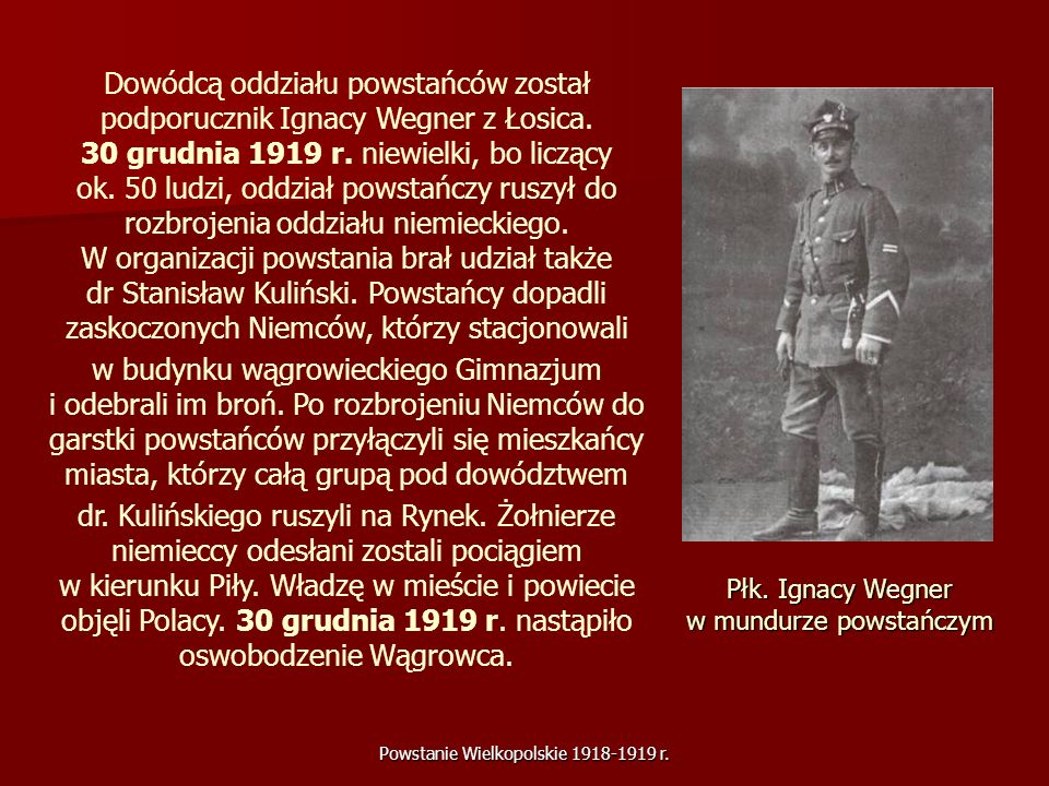 Powstanie Wielkopolskie 1918-1919 r. Dowódcą oddziału powstańców został podporucznik Ignacy Wegner z Łosica. 30 grudnia 1919 r. niewielki, bo liczący