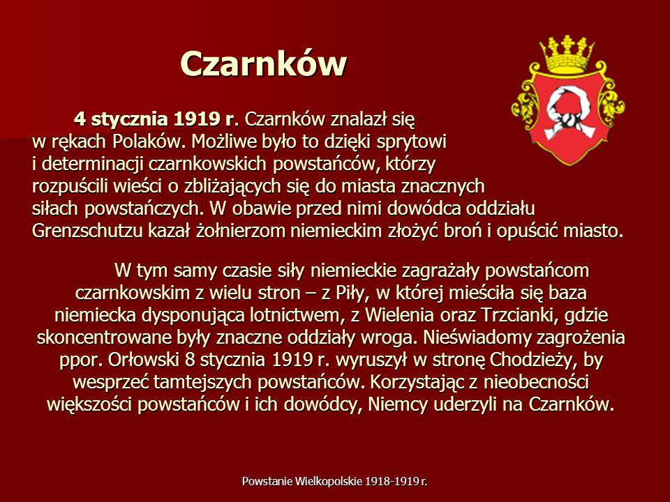 Powstanie Wielkopolskie 1918-1919 r. Czarnków 4 stycznia 1919 r. Czarnków znalazł się w rękach Polaków. Możliwe było to dzięki sprytowi i determinacji
