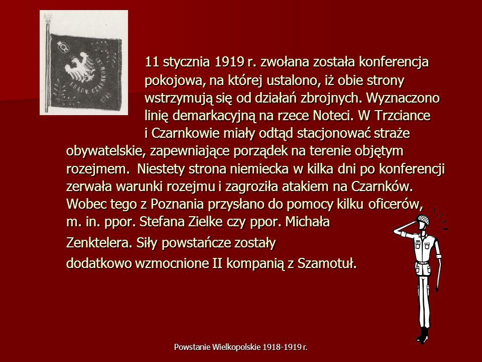 Powstanie Wielkopolskie 1918-1919 r. 11 stycznia 1919 r. zwołana została konferencja pokojowa, na której ustalono, iż obie strony wstrzymują się od dz