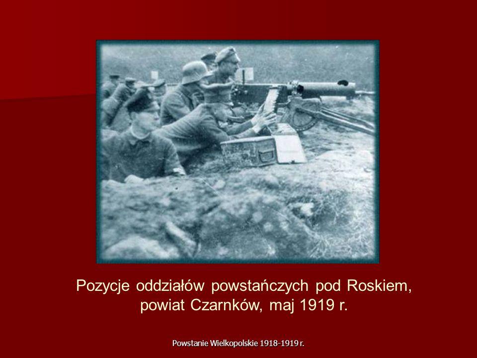 Powstanie Wielkopolskie 1918-1919 r. Pozycje oddziałów powstańczych pod Roskiem, powiat Czarnków, maj 1919 r.