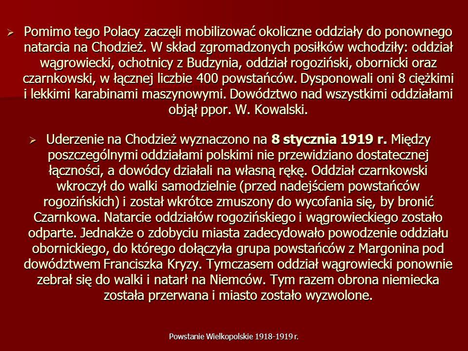Powstanie Wielkopolskie 1918-1919 r. Pomimo tego Polacy zaczęli mobilizować okoliczne oddziały do ponownego natarcia na Chodzież. W skład zgromadzonyc