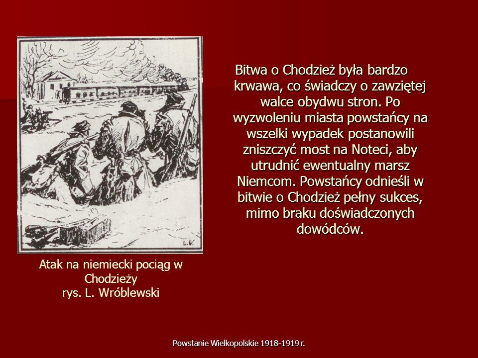 Powstanie Wielkopolskie 1918-1919 r. Bitwa o Chodzież była bardzo krwawa, co świadczy o zawziętej walce obydwu stron. Po wyzwoleniu miasta powstańcy n