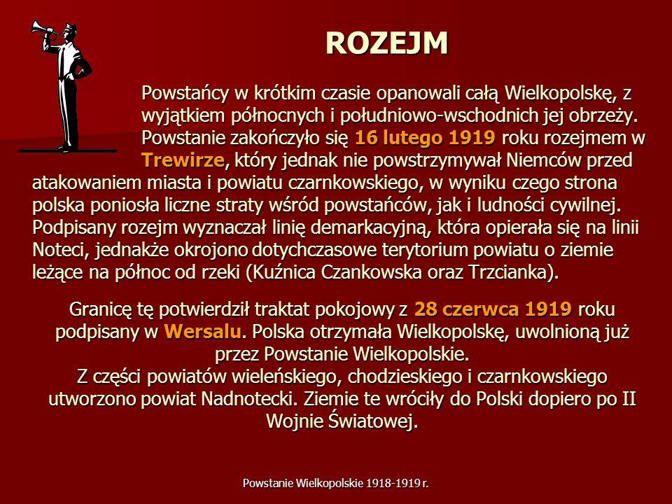 Powstanie Wielkopolskie 1918-1919 r.ROZEJM Powstańcy w krótkim czasie opanowali całą Wielkopolskę, z wyjątkiem północnych i południowo-wschodnich jej