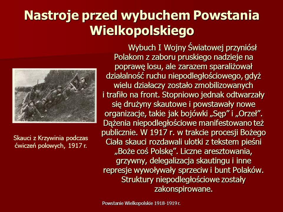 Powstanie Wielkopolskie 1918-1919 r. Nastroje przed wybuchem Powstania Wielkopolskiego Wybuch I Wojny Światowej przyniósł Polakom z zaboru pruskiego n