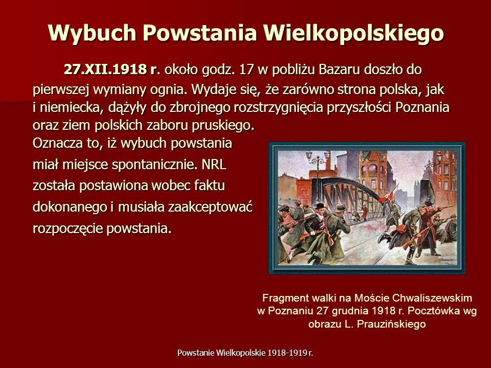 Powstanie Wielkopolskie 1918-1919 r. Wybuch Powstania Wielkopolskiego 27.XII.1918 r. około godz. 17 w pobliżu Bazaru doszło do pierwszej wymiany ognia