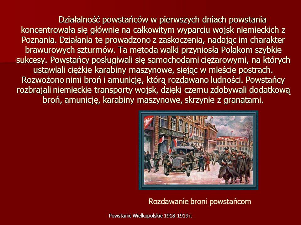 Powstanie Wielkopolskie 1918-1919 r. Działalność powstańców w pierwszych dniach powstania koncentrowała się głównie na całkowitym wyparciu wojsk niemi