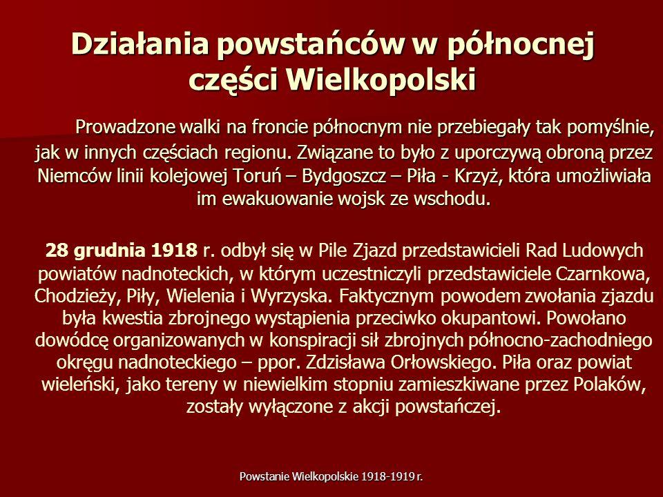 Powstanie Wielkopolskie 1918-1919 r. Działania powstańców w północnej części Wielkopolski Prowadzone walki na froncie północnym nie przebiegały tak po