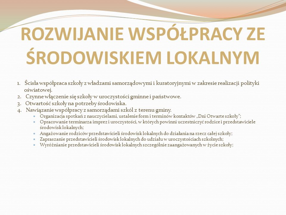 ROZWIJANIE WSPÓŁPRACY ZE ŚRODOWISKIEM LOKALNYM 1. Ścisła współpraca szkoły z władzami samorządowymi i kuratoryjnymi w zakresie realizacji polityki ośw