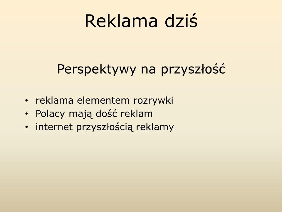 Reklama dziś Perspektywy na przyszłość reklama elementem rozrywki Polacy mają dość reklam internet przyszłością reklamy