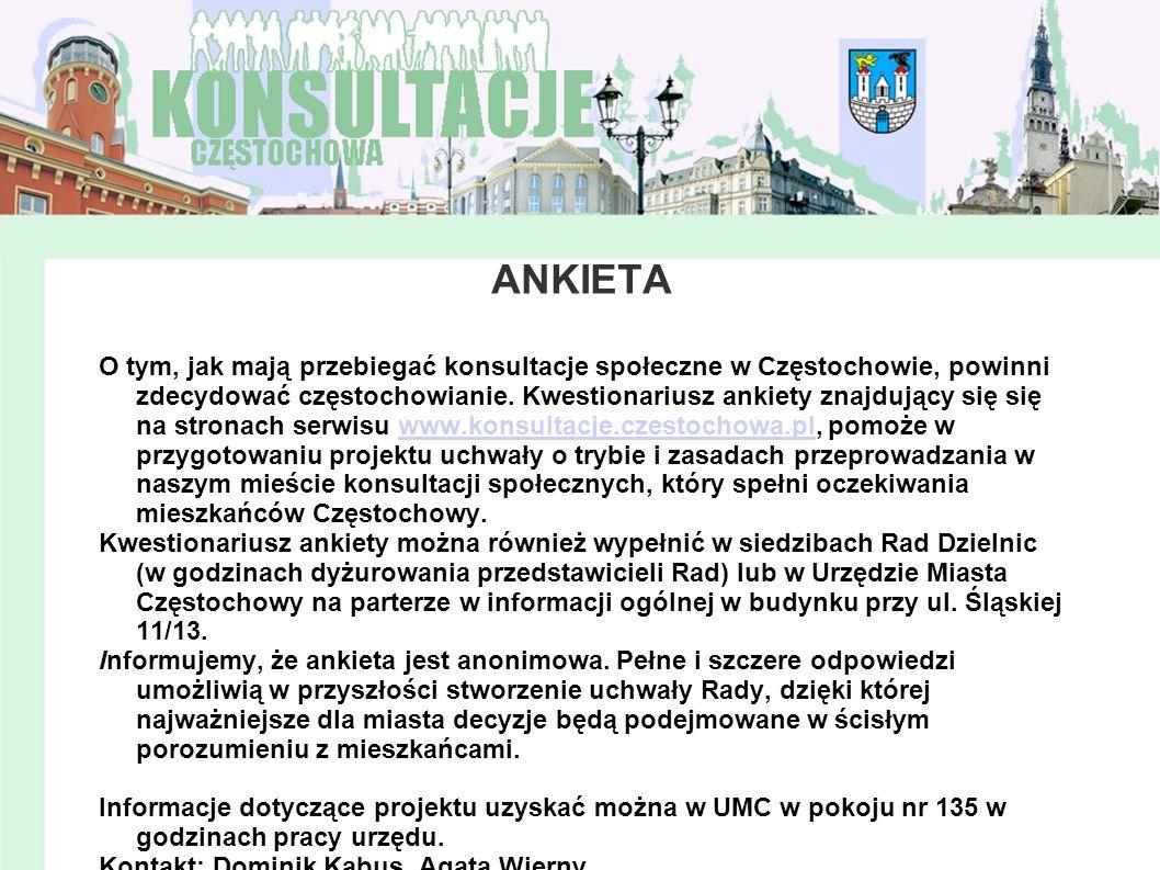 HARMONOGRAM DZIAŁAŃ 16 kwietnia szkolenie dla pracowników UMC (25 osób), 19 i 21 kwietnia szkolenia dla przedstawicieli Rad Dzielnic (4 szkolenia dla grup 25 osobowych), 22 kwietnia dystrybucja ankiet, (strona www.konsultacje.czestochowa.pl, siedziby Rad Dzielnic, UMC) ;www.konsultacje.czestochowa.pl 28 kwietnia promocja akcji na stronach: www.czestochowa.pl, www.konsultacje.czestochowa.pl i w lokalnych mediach,www.czestochowa.pl 24 maj zakończenie możliwości wypełniania ankiet, 24-28 opracowanie wypełnionych ankiet, 8 czerwiec podsumowujące projekt spotkanie konsultacyjne w Sali Sesyjnej UMC, 8-18 czerwiec opracowanie projektu uchwały o trybie i zasadach przeprowadzania konsultacji społecznych.