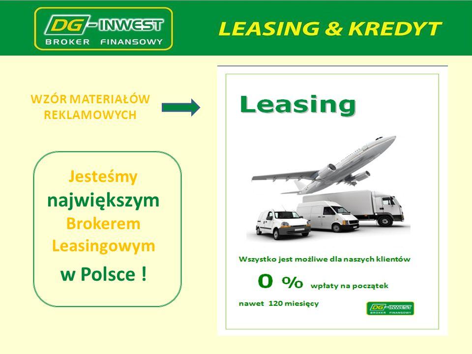 WZÓR MATERIAŁÓW REKLAMOWYCH Jesteśmy największym Brokerem Leasingowym w Polsce !
