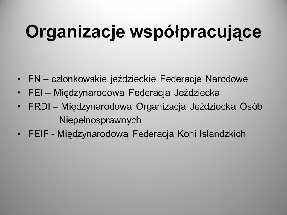 Organizacje współpracujące FN – członkowskie jeździeckie Federacje Narodowe FEI – Międzynarodowa Federacja Jeździecka FRDI – Międzynarodowa Organizacj