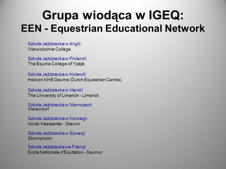 Grupa wiodąca w IGEQ: EEN - Equestrian Educational Network Szkoła Jeździecka w Anglii Warwickshire College Szkoła Jeździecka w Finlandii The Equine Co