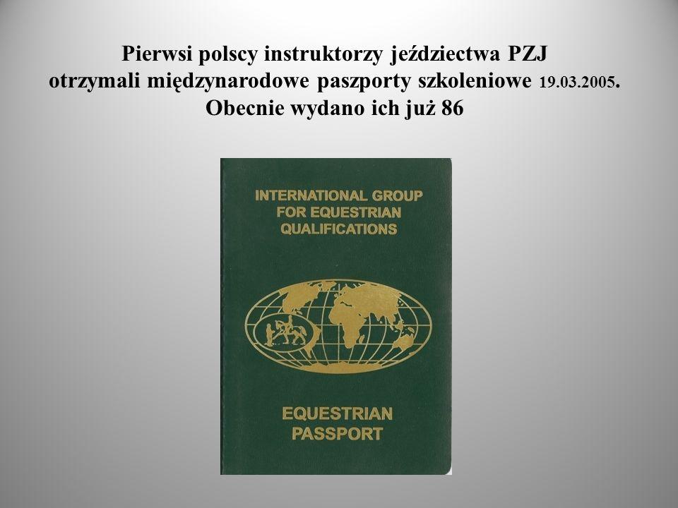 Pierwsi polscy instruktorzy jeździectwa PZJ otrzymali międzynarodowe paszporty szkoleniowe 19.03.2005. Obecnie wydano ich już 86