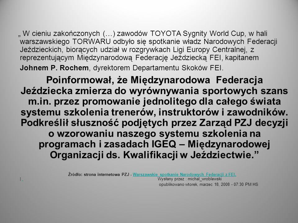 W cieniu zakończonych (…) zawodów TOYOTA Sygnity World Cup, w hali warszawskiego TORWARU odbyło się spotkanie władz Narodowych Federacji Jeździeckich,