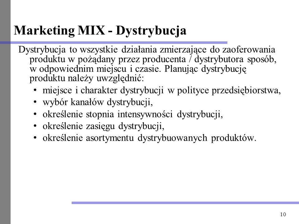 10 Marketing MIX - Dystrybucja Dystrybucja to wszystkie działania zmierzające do zaoferowania produktu w pożądany przez producenta / dystrybutora spos
