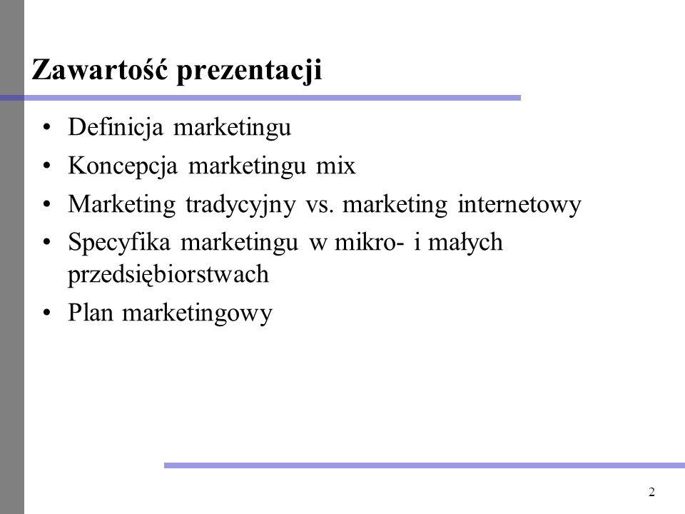 2 Zawartość prezentacji Definicja marketingu Koncepcja marketingu mix Marketing tradycyjny vs. marketing internetowy Specyfika marketingu w mikro- i m