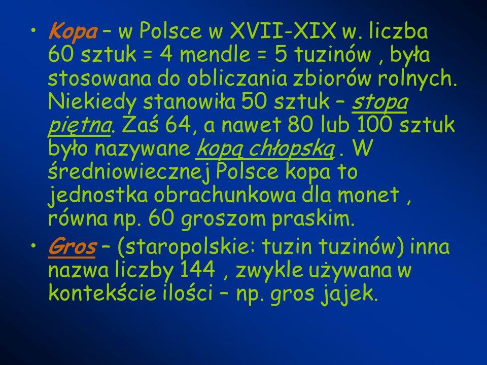 Kopa – w Polsce w XVII-XIX w. liczba 60 sztuk = 4 mendle = 5 tuzinów, była stosowana do obliczania zbiorów rolnych. Niekiedy stanowiła 50 sztuk – stop