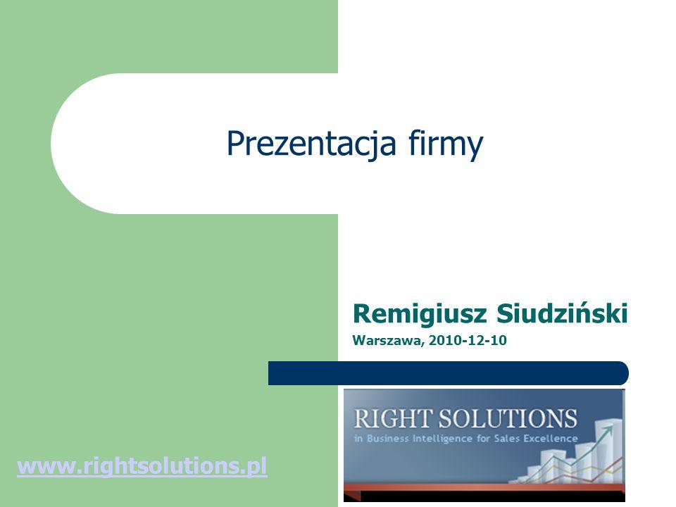 Prezentacja firmy Remigiusz Siudziński Warszawa, 2010-12-10 www.rightsolutions.pl