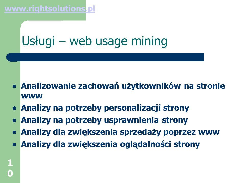 10 Usługi – web usage mining Analizowanie zachowań użytkowników na stronie www Analizy na potrzeby personalizacji strony Analizy na potrzeby usprawnienia strony Analizy dla zwiększenia sprzedaży poprzez www Analizy dla zwiększenia oglądalności strony www.rightsolutions.pl