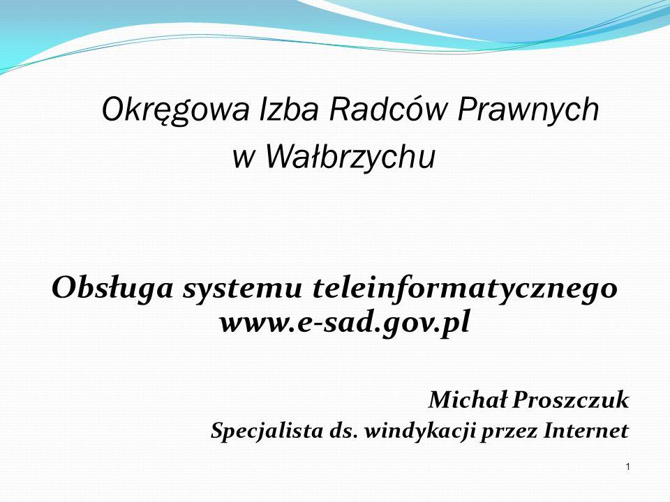 1 Okręgowa Izba Radców Prawnych w Wałbrzychu Obsługa systemu teleinformatycznego www.e-sad.gov.pl Michał Proszczuk Specjalista ds. windykacji przez In