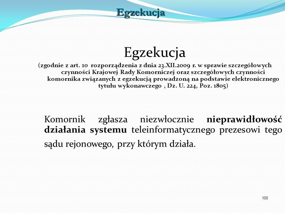 100 Egzekucja (zgodnie z art. 10 rozporządzenia z dnia 23.XII.2009 r. w sprawie szczegółowych czynności Krajowej Rady Komorniczej oraz szczegółowych c