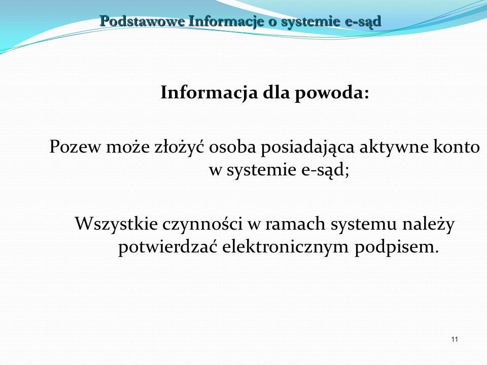 11 Informacja dla powoda: Pozew może złożyć osoba posiadająca aktywne konto w systemie e-sąd; Wszystkie czynności w ramach systemu należy potwierdzać