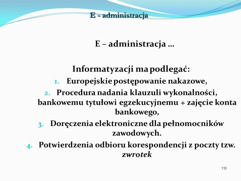110 E – administracja … Informatyzacji ma podlegać: 1. Europejskie postępowanie nakazowe, 2. Procedura nadania klauzuli wykonalności, bankowemu tytuło