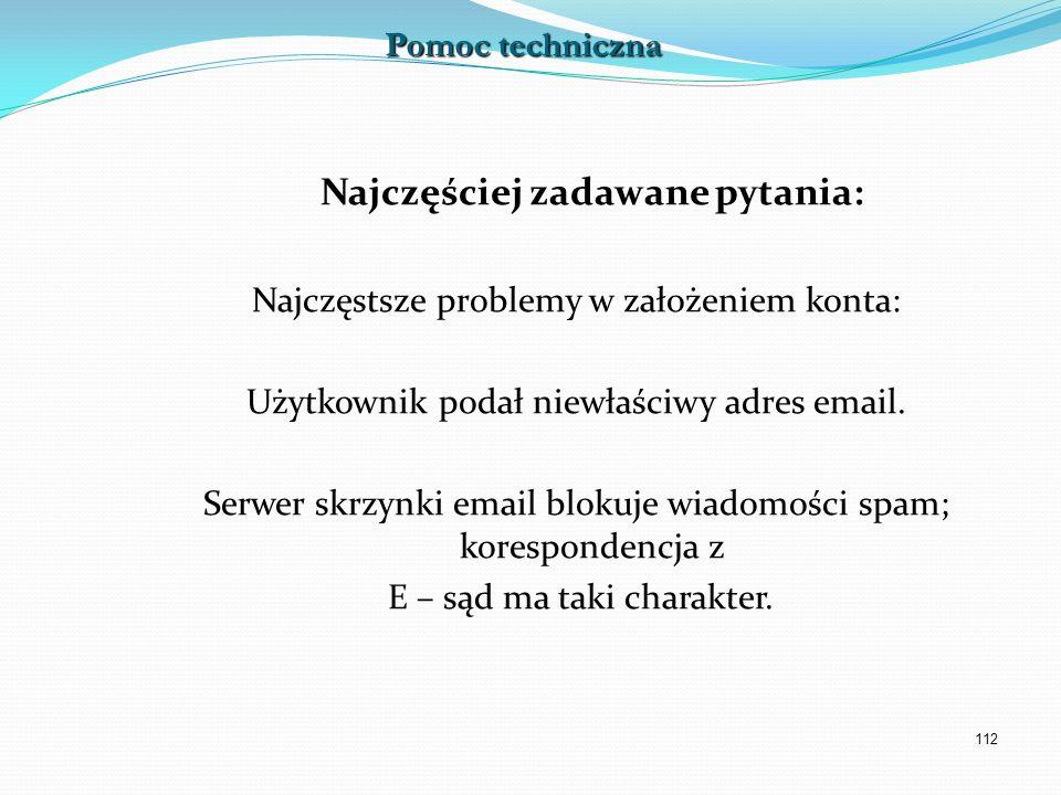 112 Najczęściej zadawane pytania: Najczęstsze problemy w założeniem konta: Użytkownik podał niewłaściwy adres email. Serwer skrzynki email blokuje wia
