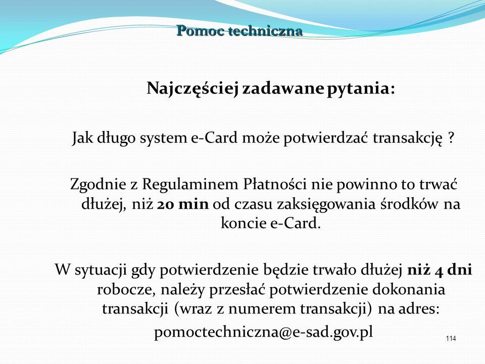 114 Najczęściej zadawane pytania: Jak długo system e-Card może potwierdzać transakcję ? Zgodnie z Regulaminem Płatności nie powinno to trwać dłużej, n