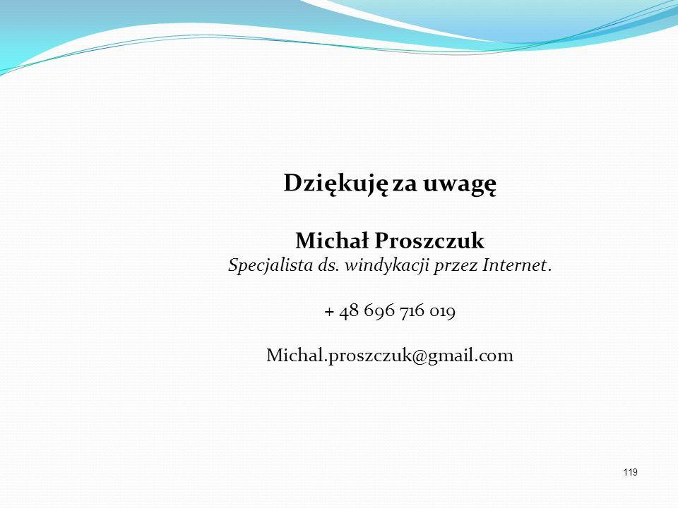 119 Dziękuję za uwagę Michał Proszczuk Specjalista ds. windykacji przez Internet. + 48 696 716 019 Michal.proszczuk@gmail.com