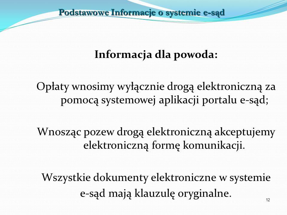 12 Informacja dla powoda: Opłaty wnosimy wyłącznie drogą elektroniczną za pomocą systemowej aplikacji portalu e-sąd; Wnosząc pozew drogą elektroniczną
