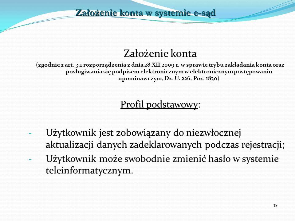 19 Założenie konta (zgodnie z art. 3.1 rozporządzenia z dnia 28.XII.2009 r. w sprawie trybu zakładania konta oraz posługiwania się podpisem elektronic