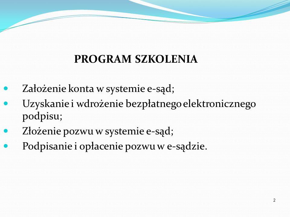 2 PROGRAM SZKOLENIA Założenie konta w systemie e-sąd; Uzyskanie i wdrożenie bezpłatnego elektronicznego podpisu; Złożenie pozwu w systemie e-sąd; Podp