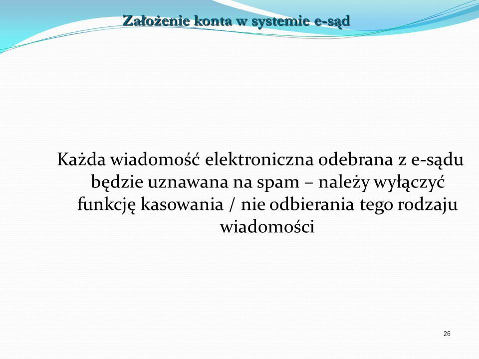 26 Każda wiadomość elektroniczna odebrana z e-sądu będzie uznawana na spam – należy wyłączyć funkcję kasowania / nie odbierania tego rodzaju wiadomośc
