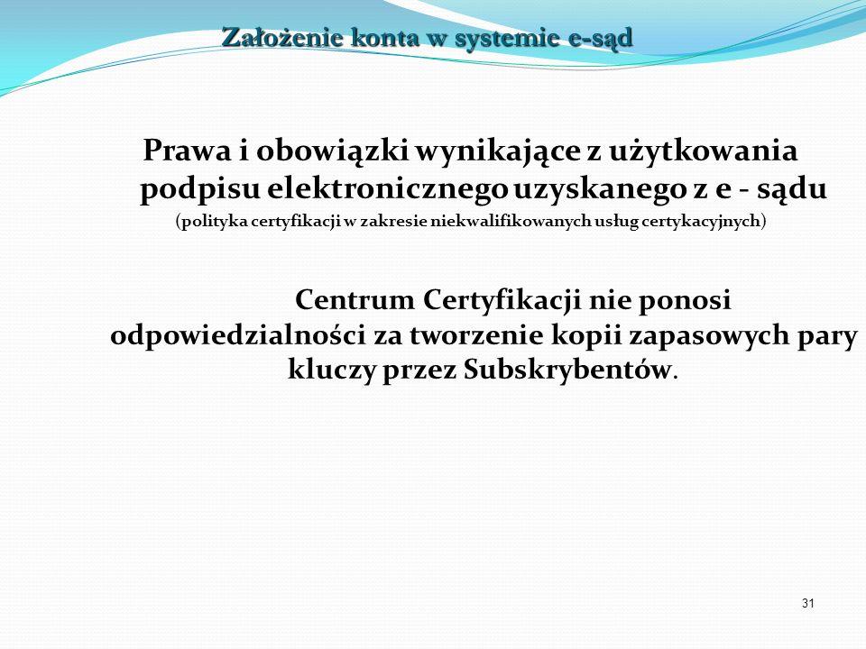 31 Prawa i obowiązki wynikające z użytkowania podpisu elektronicznego uzyskanego z e - sądu (polityka certyfikacji w zakresie niekwalifikowanych usług