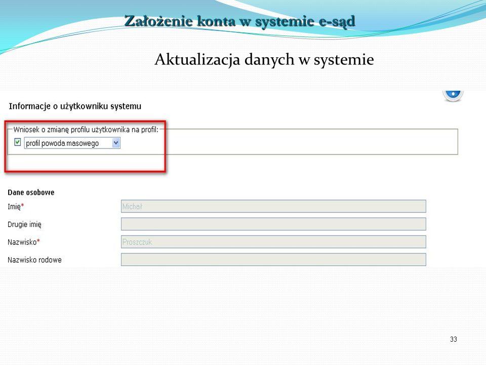 33 Aktualizacja danych w systemie Złożenie pozwu Założenie konta w systemie e-sąd