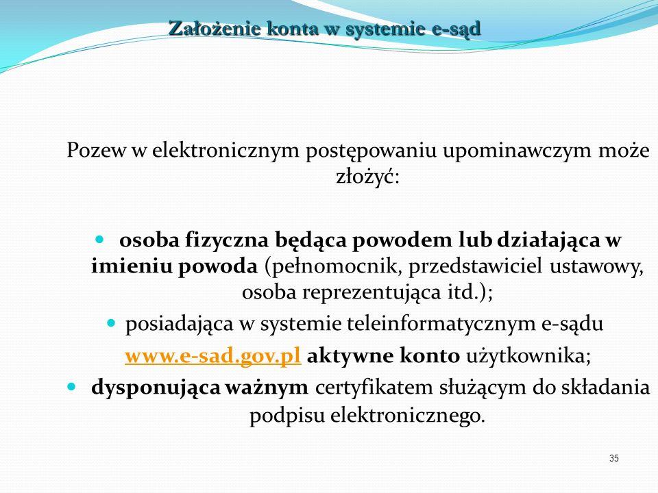 35 Pozew w elektronicznym postępowaniu upominawczym może złożyć: osoba fizyczna będąca powodem lub działająca w imieniu powoda (pełnomocnik, przedstaw