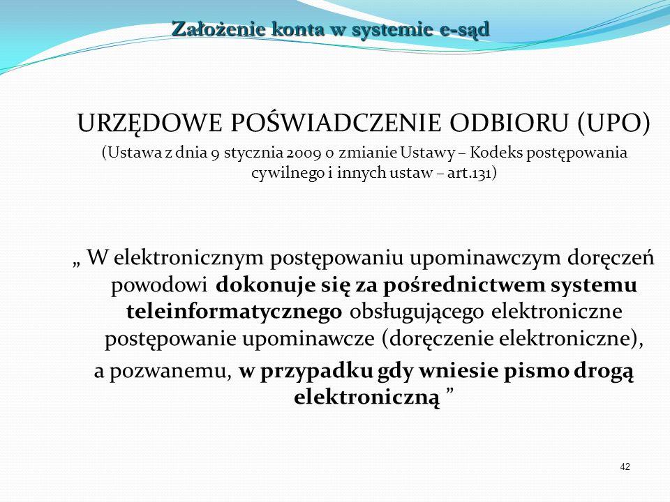 42 URZĘDOWE POŚWIADCZENIE ODBIORU (UPO) (Ustawa z dnia 9 stycznia 2009 o zmianie Ustawy – Kodeks postępowania cywilnego i innych ustaw – art.131) W el