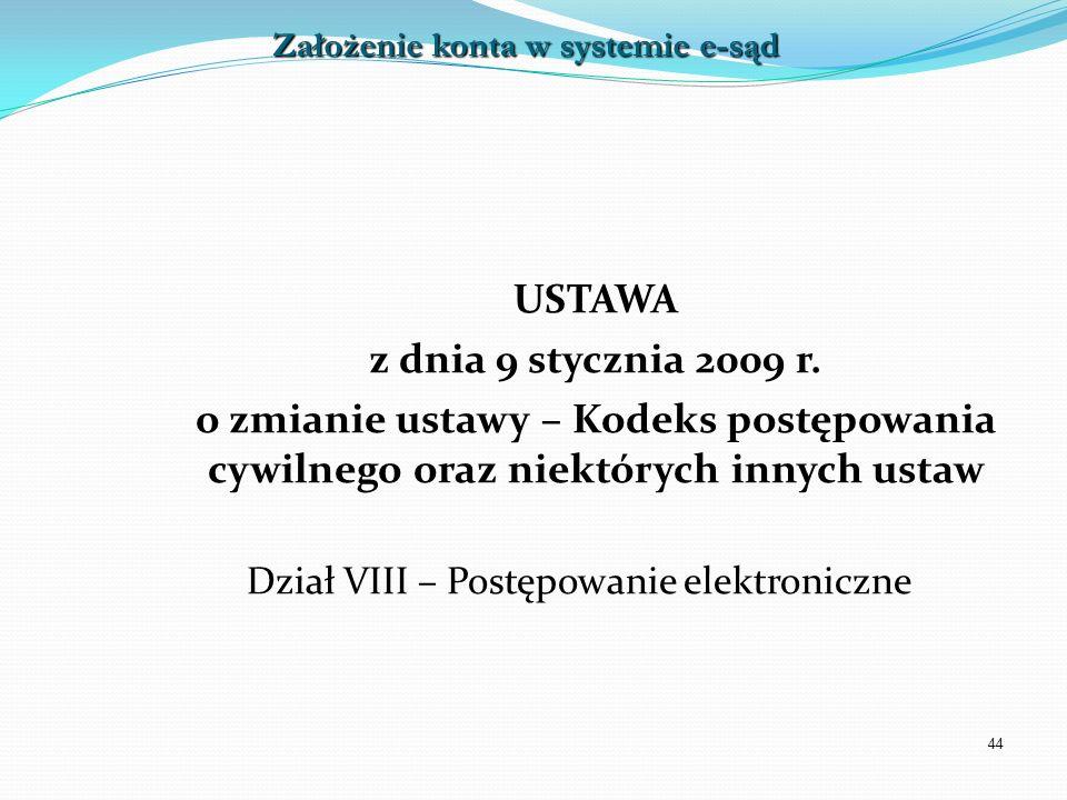 44 USTAWA z dnia 9 stycznia 2009 r. o zmianie ustawy – Kodeks postępowania cywilnego oraz niektórych innych ustaw Dział VIII – Postępowanie elektronic