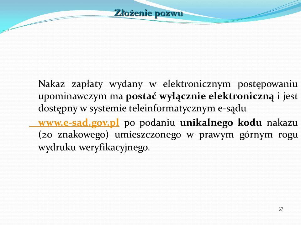 67 Nakaz zapłaty wydany w elektronicznym postępowaniu upominawczym ma postać wyłącznie elektroniczną i jest dostępny w systemie teleinformatycznym e-s