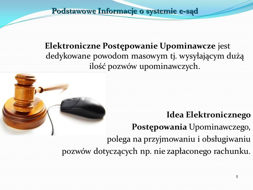 8 Elektroniczne Postępowanie Upominawcze jest dedykowane powodom masowym tj. wysyłającym dużą ilość pozwów upominawczych. Idea Elektronicznego Postępo