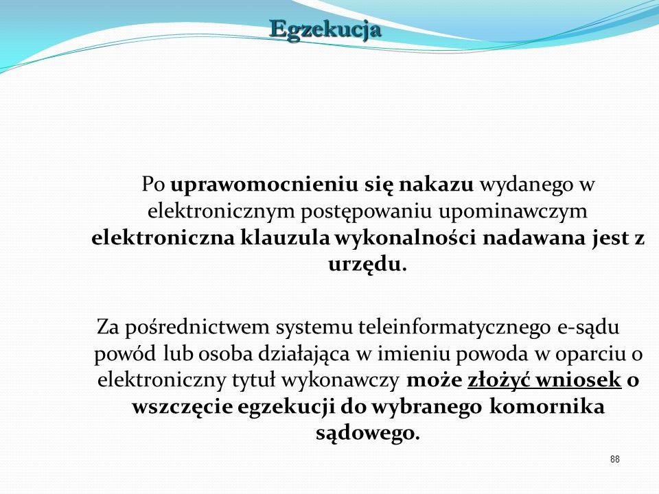 88 Po uprawomocnieniu się nakazu wydanego w elektronicznym postępowaniu upominawczym elektroniczna klauzula wykonalności nadawana jest z urzędu. Za po