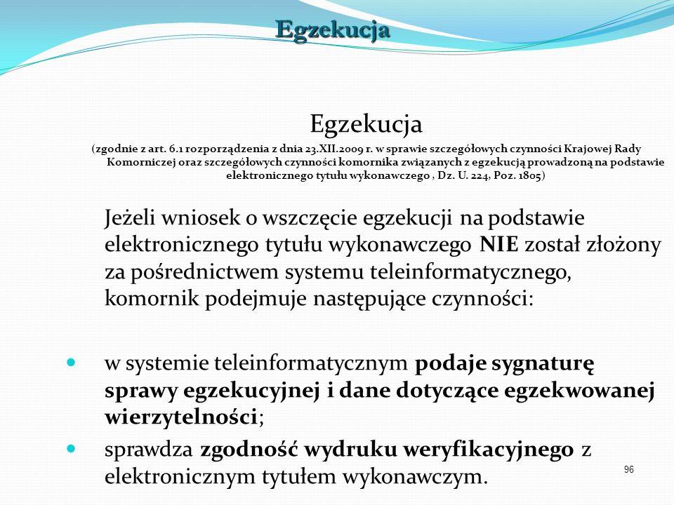 96 Egzekucja (zgodnie z art. 6.1 rozporządzenia z dnia 23.XII.2009 r. w sprawie szczegółowych czynności Krajowej Rady Komorniczej oraz szczegółowych c